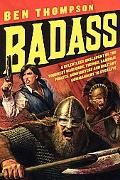 Badass: A Relentless Onslaught of the Toughest Warlords, Vikings, Samurai, Pirates, Gunfight...