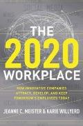 The 2020 Workplace: How Innovative Companies Attract, Develop, and Keep Tomorrow's Employees...