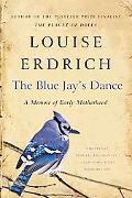 The Blue Jay's Dance: A Memoir of Early Motherhood (P.S.)