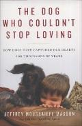 Dog Who Couldn't Stop Loving : How Dogs Have Captured Our Hearts for Thousands of Years
