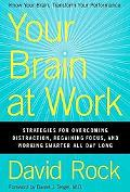 Your Brain at Work: Strategies for Overcoming Distraction, Regaining Focus, and Working Smar...
