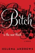 Bitch Is the New Black: . . . And No One Wears It Better Than Me