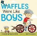 If Waffles Were Like Boys