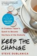 Keep the Change : A Clueless Tipper's Quest to Become the Guru of the Gratuity