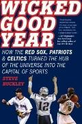 Wicked Good Year: How the Red Sox, Patriots, and Celtics turned the Hub of the Universe into...