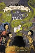 Incorrigible Children of Ashton Place: Book IV : The Interrupted Tale