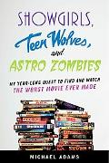 Showgirls, Teen Wolves, and Astro Zombies: A Film Critic's Year-Long Quest to Find the Worst...