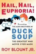 Hail, Hail, Euphoria! : Presenting the Marx Brothers in Duck Soup, the Greatest War Movie Ev...