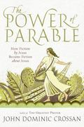 Power of Parables : How Fiction by Jesus Became Fiction about Jesus