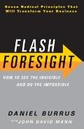 Flash Foresight : How to See the Invisible and Do the Impossible