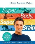 Super Body, Super Brain: The Breakthrough Ten Minute Workout