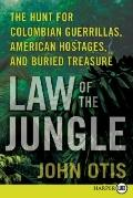 Law of the Jungle LP: The Hunt for Colombian Guerrillas, American Hostages, and Buried Treasure