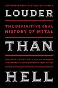 Louder Than Hell : The Uncensored, Unflinching Saga of Forty Years of Metal Mayhem