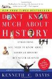 Don't Know Much About History, Anniversary Edition: Everything You Need to Know About Americ...