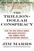 The Trillion-Dollar Conspiracy: How the New World Order, Man-Made Diseases, and Zombie Banks...