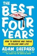 Best Four Years : How to Survive and Thrive in College (and Life)