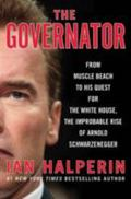 The Governator: From Muscle Beach to New Camelot the Explosive Untold Story of Arnold Schwar...