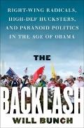 Backlash : Right-Wing Radicals, High-Def Hucksters, and Paranoid Politics in the Age of Obama