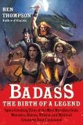 Badass : The Birth of a Legend - Spine-Crushing Tales of the Most Merciless Gods, Monsters, ...