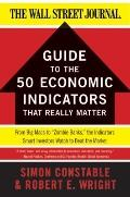 WSJ Guide to the 50 Economic Indicators That Really Matter : From Big Macs to Zombie Banks, ...