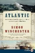 Atlantic : Great Sea Battles, Heroic Discoveries, Titanic Storms, and a Vast Ocean of a Mill...