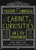 Thackery T. Lambshead Cabinet of Curiosities : Exhibits, Oddities, Images, and Stories from ...