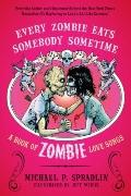 Every Zombie Eats Somebody Sometime : A Book of Zombie Love Songs