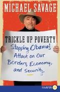 Trickle up Poverty : Stopping Obama's Attack on Our Borders, Economy, and Security