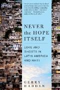 Never the Hope Itself : Love and Ghosts in Latin America and Haiti