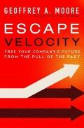 Escape Velocity : Free Your Company's Future from the Pull of the Past