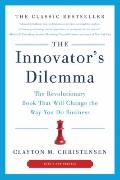 Innovator's Dilemma : The Revolutionary Book That Will Change the Way You Do Business