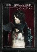 This Is Gonna Hurt : Music, Photography, and Life Through the Distorted Lens of Nikki Sixx