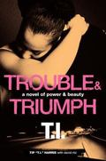 Trouble and Triumph : A Novel of Power and Beauty