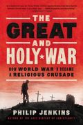 Great and Holy War : How World War I Became a Religious Crusade