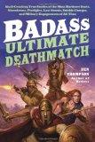 Badass: Ultimate Deathmatch: Skull-Crushing True Stories of the Most Hardcore Duels, Showdow...