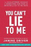 You Can't Lie to Me: The Revolutionary Program to Supercharge Your Inner Lie Detector and Ge...