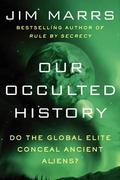 Our Occulted History : Do the Global Elite Conceal Ancient Aliens?