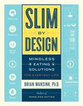 Slim by Design : Mindless Eating Solutions for Home, School, Grocery Stores, Restaurants, an...