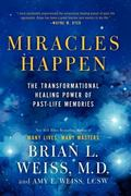 Miracles Happen : The Transformational Healing Power of Past-Life Memories