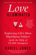 Love Illuminated : Exploring Life's Most Mystifying Subject (with the Help of 50,000 Strangers)