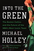 Into the Green : Doc Rivers, the Boston Celtics, and the Modern NBA