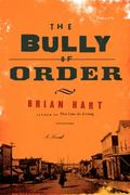 Bully of Order : A Novel
