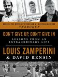 Don't Give up, Don't Give In : Lessons from an Extraordinary Life