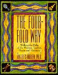 Four-Fold Way Walking the Paths of the Warrior, Teacher, Healer, and Visionary