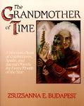Grandmother of Time A Woman's Book of Celebrations, Spells, and Scared Objects for Every Mon...