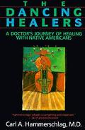 Dancing Healers A Doctor's Journey of Healing With Native Americans