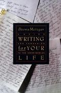 Writing for Your Life A Guide and Companion to the Inner Worlds