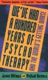 We've Had a Hundred Years of Psychotherapy--And the World's Getting Worse