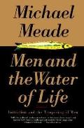 Men and the Water of Life: Initiation and the Tempering of Men - Michael J. Meade - Paperback