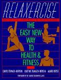 Relaxercise The Easy New Way to Health and Fitness